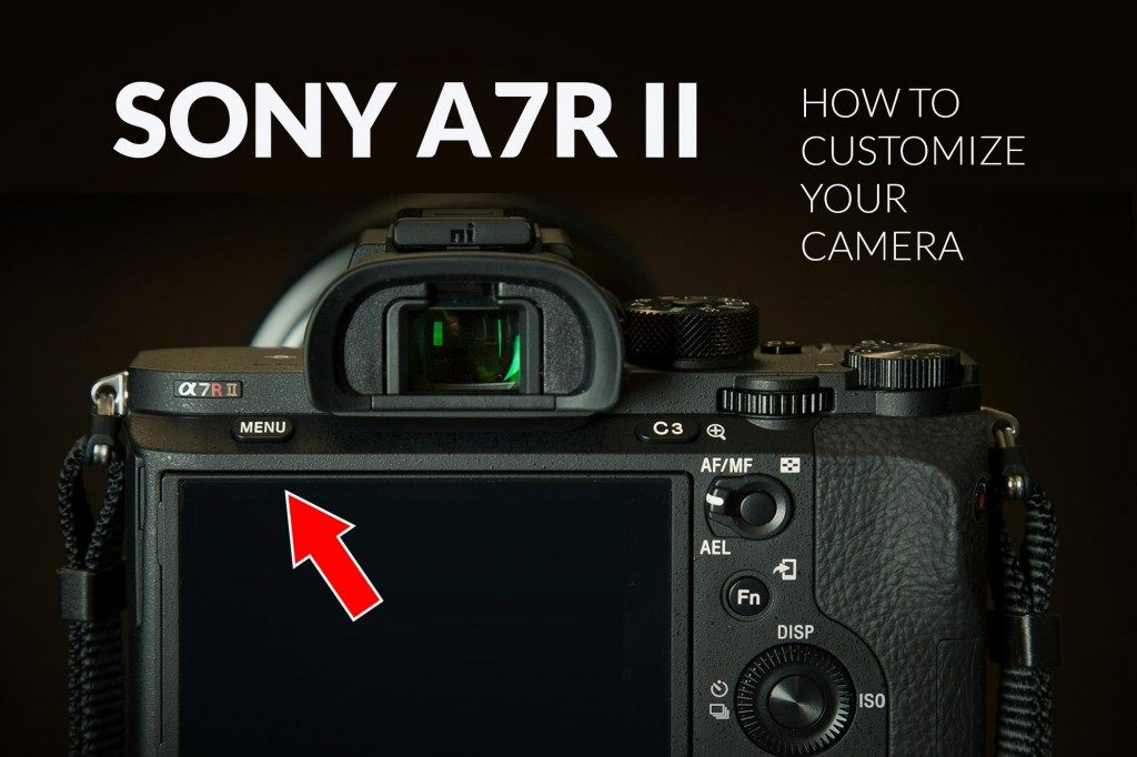 How-To-Customize-Your-Sony-a7r-ii