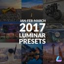 Luminar Presets for January February March 2017 Cover